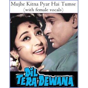 Mujhe Kitna Pyar Hai Tumse (With Female Vocals)  -  Dil Tera Deewana