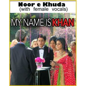 Noor e Khuda My Name Is Khan (with female vocals)  -  My Name Is Khan (MP3 and Video Karaoke Format)