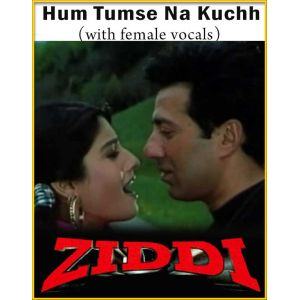 Hum Tumse Na Kuchh (With Female Vocals) - Ziddi
