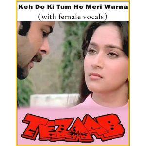 Keh Do Ki Tum Ho Meri Warna (With Female Vocals) - Tezaab