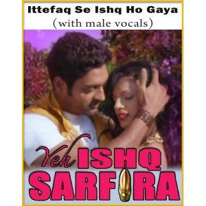 Ittefaq Se Ishq Ho Gaya (With Male Vocals) - Yeh Ishq Sarfira