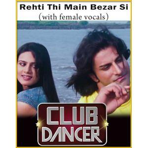 Rehti Thi Main Bezar Si (With Female Vocals) - Club Dancer