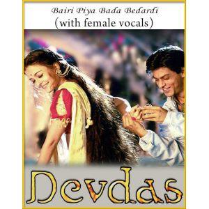 Bairi Piya Bada (With Female Vocals) - Devdas