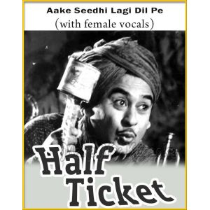 Aake Seedhi Lagi Dil Pe (With Female Vocals) - Half Ticket