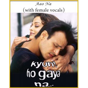 Aao Na (With Female Vocals) - Kyun Ho Gaya Na