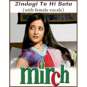 Zindagi Tu Hi Bata (With Female Vocals) - Mirch