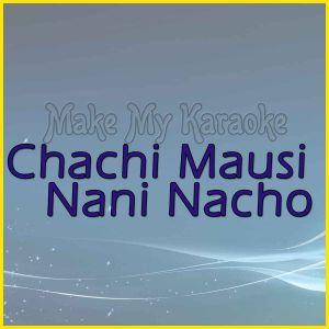 Chachi Mausi Nani Nacho  - Chachi Mausi Nani Nacho (MP3 Format)