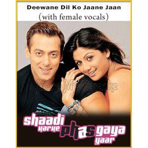 Deewane Dil Ko Jaane Jaan (With Female Vocals) - Shaadi Karke Phas Gaya Yaar