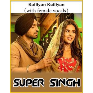Kalliyan Kulliyan (With Female Vocals) - Super Singh (MP3 And Video-Karaoke Format)