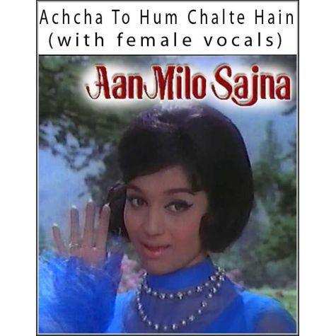 Achcha To Hum Chalte Hain (with female vocals)  -  Aan Milo Sajna
