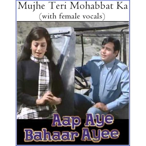 Mujhe Teri Mohabbat Ka (with female vocals)  -  Aap Aaye Bahar Aayi