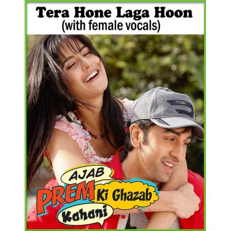 Tera Hone Laga Hoon (with female vocals)  -  Ajab Prem Ki Ghazab Kahani