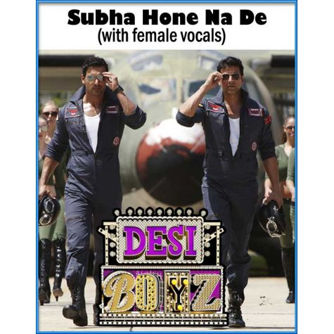 Subha Hone Na De (with female vocals)  Desi Boyz (MP3 and Video Karaoke Format)