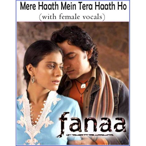 Mere Haath Mein Tera Haath Ho (with female vocals)  -  Fanaa (MP3 and Video Karaoke Format)