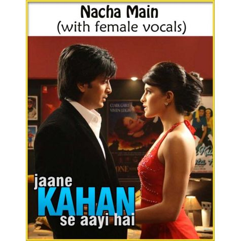 Nacha Main (with female vocals)  -  Jaane Kahaan Se Aayi Hai (MP3 and Video Karaoke Format)