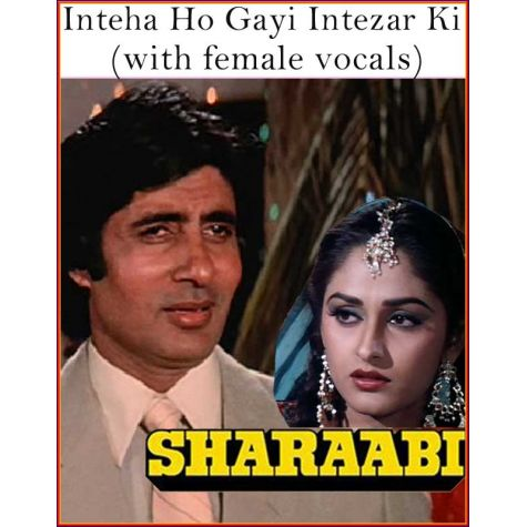 Inteha Ho Gayi Intezar Ki (with female vocals)  -  Sharaabi (MP3 and Video Karaoke Format)