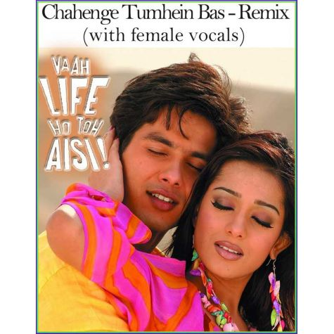 Chahenge Tumhein Bas - Remix(with female vocals)  -  Vaah Life Ho To Aisi (MP3 and Video Karaoke Format)