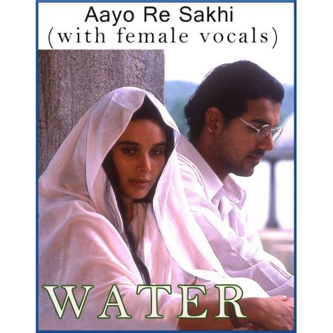 Aayo Re Sakhi (with female vocals)  -  Water (MP3 and Video Karaoke Format)