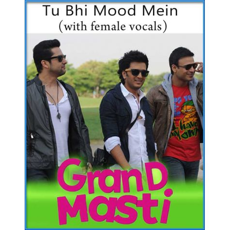 Tu Bhi Mood Mein (With Female Vocals) - Grand Masti (MP3 And Video-Karaoke Format)