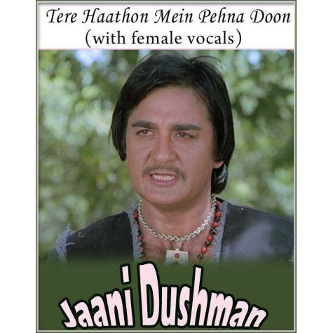 Tere Haathon Mein Pehna Ke (With Female Vocals) - Jaani Dushman (MP3 Format)