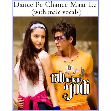 Dance Pe Chance Maar Le (with male vocals) -Rab Ne Bana Di Jodi (MP3 And Video Karaoke Format)