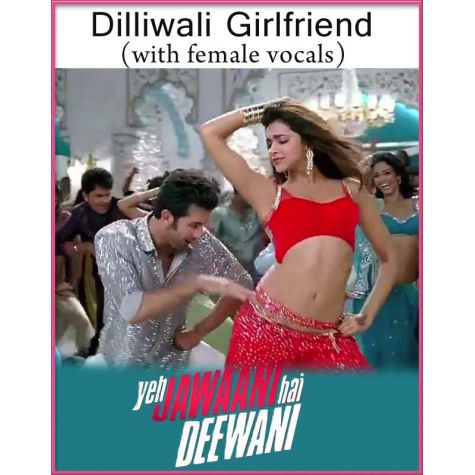 Dilliwali Girlfriend (With Female Vocals) - Yeh Jawaani Hai Deewani (MP3 Format)
