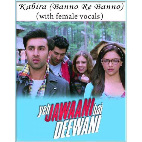 Kabira (Banno Re Banno) (with female vocals and chorus) - Yeh Jawaani Hai Deewani (MP3 Format)