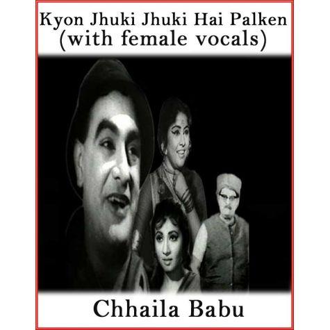 Kyun Jhuki Jhuki Hai Palken (With Female Vocals) - Chhaila Babu (MP3 And Video-Karaoke Format)