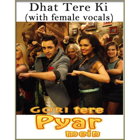 Dhat Tere Ki (With Female Vocals) - Gori Tere Pyaar Mein (MP3 And Video Karaoke Format)