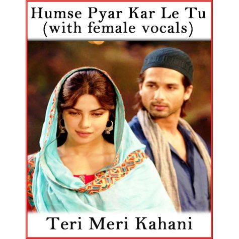 Humse Pyar Kar Le Tu (With Female Vocals) - Teri Meri Kahani (MP3 And Video Karaoke Format)