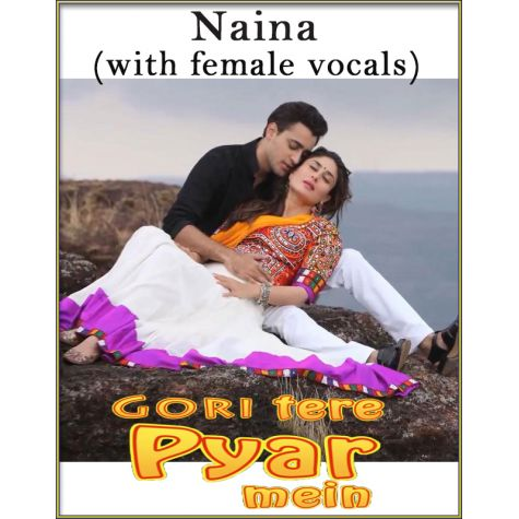 Naina (With Female Vocals) - Gori Tere Pyaar Mein (MP3 And Video-Karaoke Format)