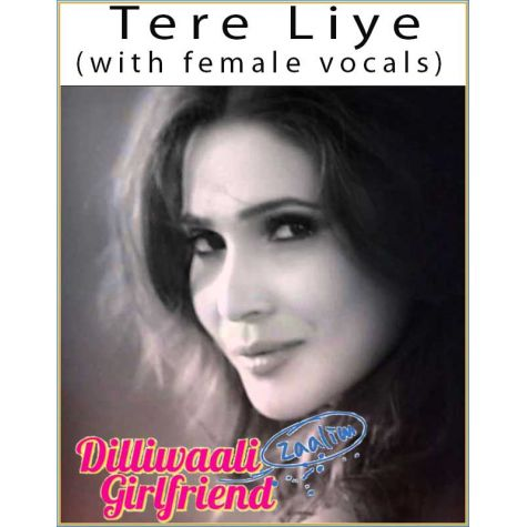 Tere Liye (With Female Vocals) - Dilliwaali Zaalim Girlfriend