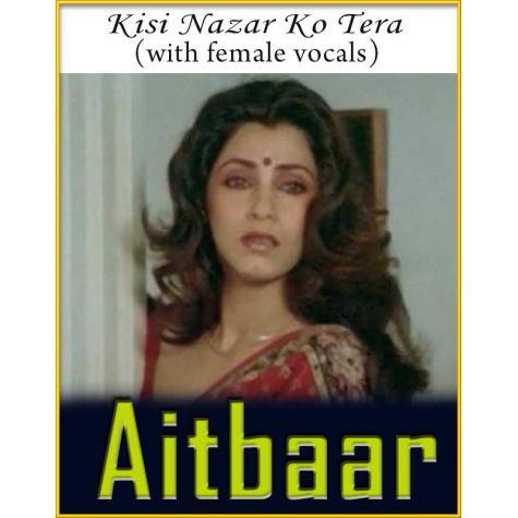 Kisi Nazar Ko Tera (With Female Vocals) - Aitbaar