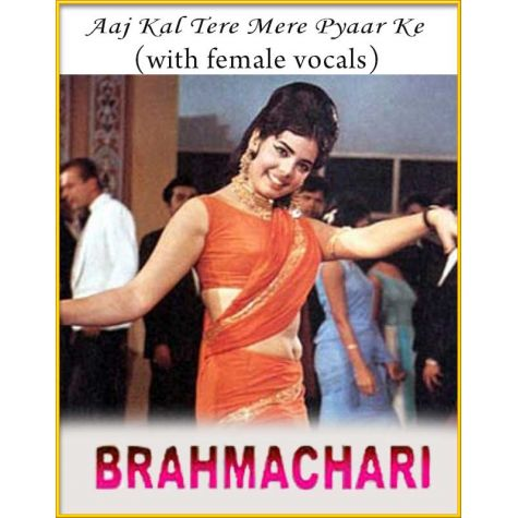 Aaj Kal Tere Mere Pyaar Ke (With Female Vocals) - Brahmachari