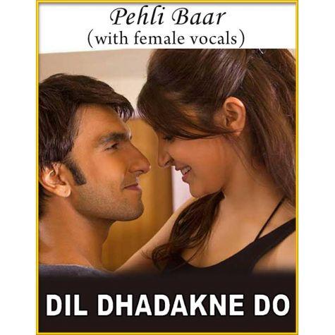 Pehli Baar (With Female Vocals) - Dil Dhadakne Do