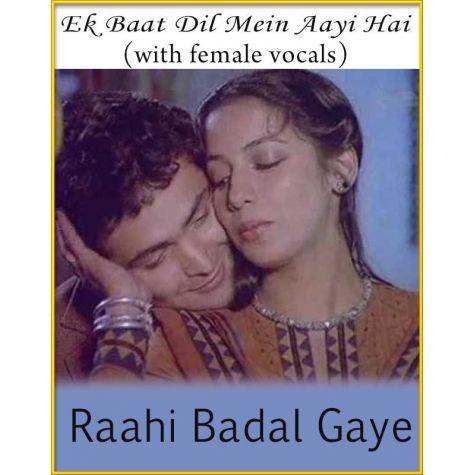 Ek Baat Dil Mein Aayi Hai (With Female Vocals) - Raahi Badal Gaye