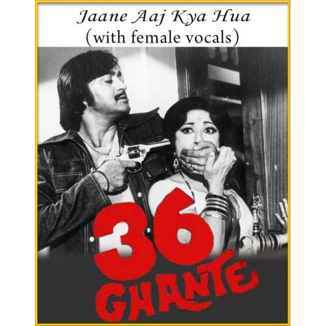 Jaane Aaj Kya Hua (With Female Vocals) - 36 Ghante