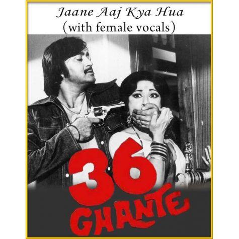 Jaane Aaj Kya Hua (With Female Vocals) - 36 Ghante