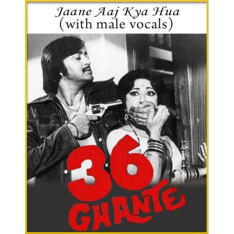 Jaane Aaj Kya Hua (With Male Vocals) - 36 Ghante