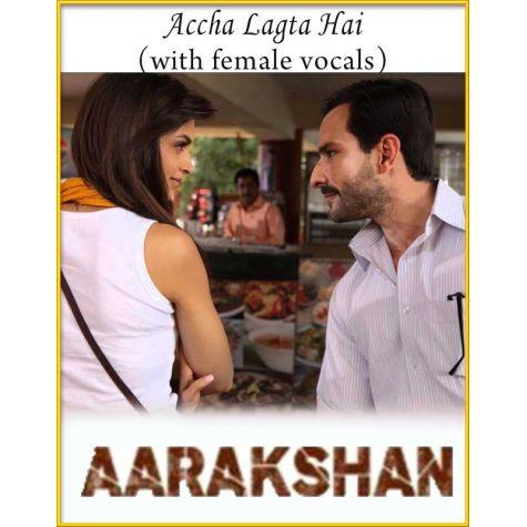 Accha Lagta Hai (With Female Vocals) - Aarakshan