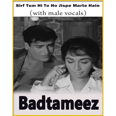 Sirf Tum Hi To Ho Jispe Marte Hain Hum (With Male Vocals) - Badtameez