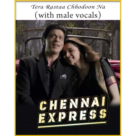 Tera Rastaa Chhodoon Na (With Male Vocals) - Chennai Express