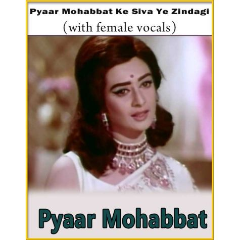 Pyaar Mohabbat Ke Siva Ye Zindagi (With Female Vocals) - Pyaar Mohabbat