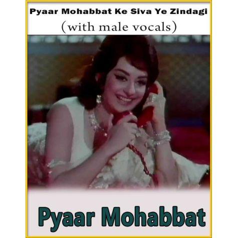 Pyaar Mohabbat Ke Siva Ye Zindagi (With Male Vocals)