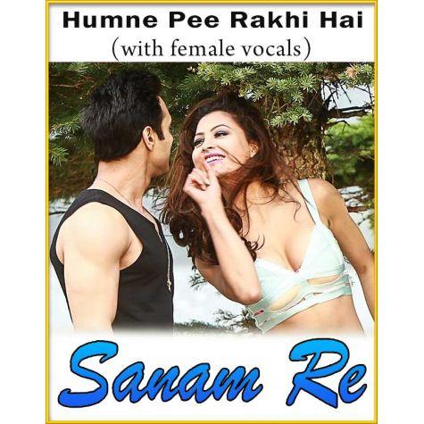 Humne Pee Rakhi Hai (With Female Vocals) - Sanam Re