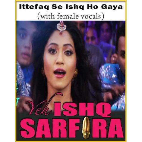 Ittefaq Se Ishq Ho Gaya (With Female Vocals) - Yeh Ishq Sarfira