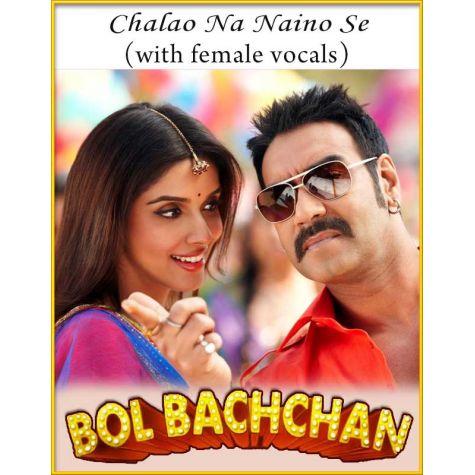 Chalao Na Naino Se (With Female Vocals) - Bol Bachchan