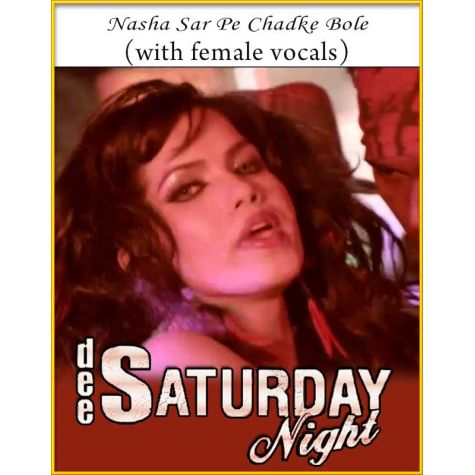 Nasha Sar Pe Chadhke (With Female Vocals) - Dee Saturday Night