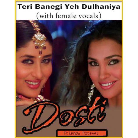 Teri Banegi Yeh Dulhaniya (With Female Vocals) - Dosti