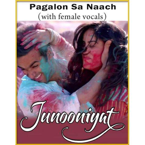 Pagalon Sa Naach (With Female Vocals) - Junooniyat